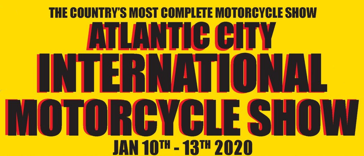 Atlantic City International Motorcycle Show 			Atlantic City,NJ